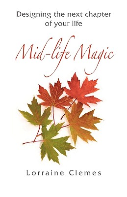 Mid-life Magic: Designing the Next Chapter of Your Life - Clemes, Lorraine Dawn, and Diment, Roy (Cover design by)