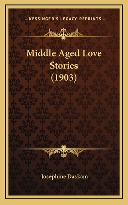 Middle Aged Love Stories (1903) - Daskam, Josephine