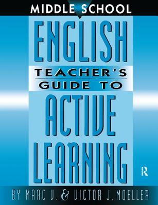 Middle School English Teacher's Guide to Active Learning - Moeller, Marc