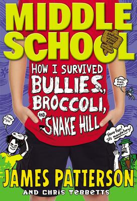 Middle School: How I Survived Bullies, Broccoli, and Snake Hill - Patterson, James, MD, and Tebbetts, Chris, and Park, Laura (Illustrator)