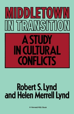 Middletown in Transition: A Study in Cultural Conflicts - Lynd, Robert Staughton (Preface by), and Lynd, Helen Merrell