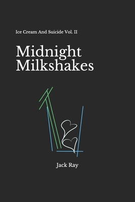 Midnight Milkshakes: Ice Cream And Suicide Vol. II - Ray, Jack