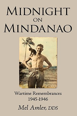 Midnight on Mindanao: Wartime Remembances 1945-1946 - Amler, Dds Mel