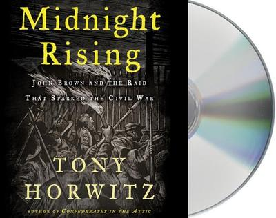 Midnight Rising: John Brown and the Raid That Sparked the Civil War - Horwitz, Tony, and Oreskes, Daniel (Read by)