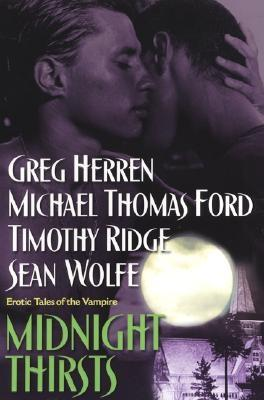 Midnight Thirsts: Erotic Tales: Erotic Tales of the Vampire - Herren, Greg, and Ford, Michael Thomas, and Ridge, Timothy