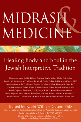 Midrash & Medicine: Healing Body and Soul in the Jewish Interpretive Tradition - Cutter, William, Rabbi, PhD (Editor), and Prince, Michele F, Lcsw (Preface by)