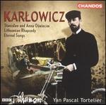 Mieczyslaw Karlowicz: Stanislaw & Anna Oswiecim; Lithuanian Rhapsody; Eternal Songs
