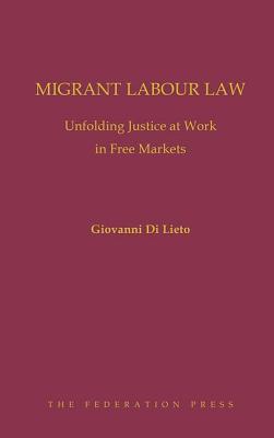 Migrant Labour Law: Unfolding Justice at Work in Free Markets - Di Lieto, Giovanni