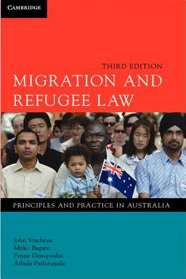 Migration and Refugee Law: Principles and Practice in Australia - Vrachnas, John, and Pathinayake, Athula, and Bagaric, Mirko