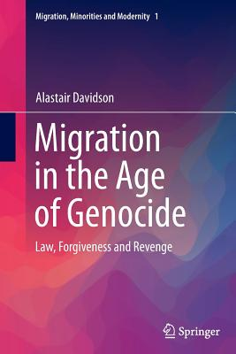 Migration in the Age of Genocide: Law, Forgiveness and Revenge - Davidson, Alastair