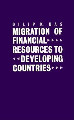 Migration of Financial Resources to Developing Countries - Das, Dilip K, Professor