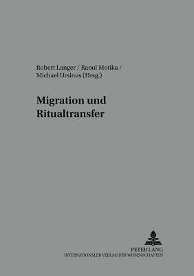 Migration Und Ritualtransfer: Religioese Praxis Der Aleviten, Jesiden Und Nusairier Zwischen Vorderem Orient Und Westeuropa - Langer, Robert (Editor), and Motika, Raoul (Editor), and Ursinus, Michael (Editor)