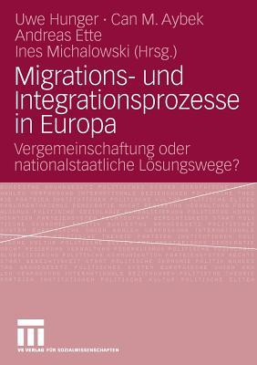 Migrations- Und Integrationsprozesse in Europa: Vergemeinschaftung Oder Nationalstaatliche Losungswege? - Hunger, Uwe (Editor), and Aybek, Can M (Editor), and Ette, Andreas (Editor)