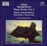 Mihály Mosonyi: Piano Works, Vol. 5: Opera Transcriptions