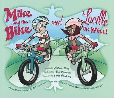 Mike and the Bike Meet Lucille the Wheel - Ward, Michael, and Armstrong, Lance (Foreword by)