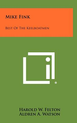 Mike Fink: Best of the Keelboatmen - Felton, Harold W