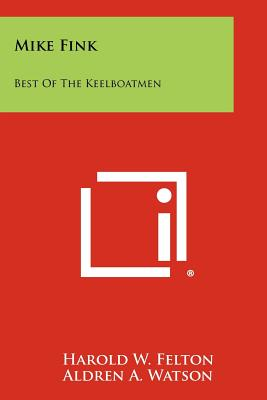 Mike Fink: Best of the Keelboatmen - Felton, Harold W, and Watson, Aldren A (Illustrator)