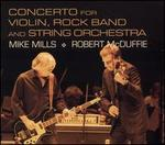 Mike Mills: Concerto for Violin, Rock Band and String Orchestra