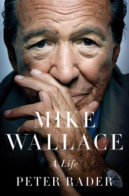 Mike Wallace: A Life - Rader, Peter