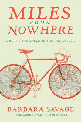 Miles from Nowhere: A Round-The-World Bicycle Adventure - Savage, Barbara, and Austen Weaver, Tara (Foreword by)