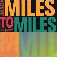 Miles to Miles: In the Spirit of Miles Davis - Jason Miles