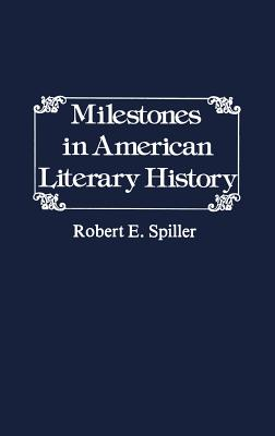 Milestones in American Literary History. - Spiller, Robert E, and Unknown