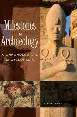 Milestones in Archaeology: A Chronological Encyclopedia - Murray, Tim