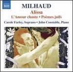 Milhaud: Alissa; L'Amour chante; Po�mes juifs