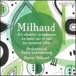 Milhaud: Six Chamber Symphonies; Le boeuf sur le toit; Le carnaval d?Aix