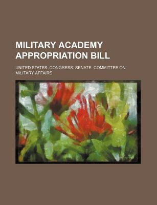 Military Academy Appropriation Bill - Affairs, United States Congress