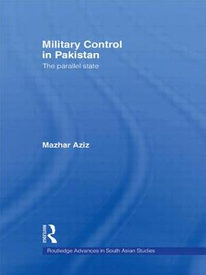 Military Control in Pakistan: The Parallel State - Aziz, Mazhar
