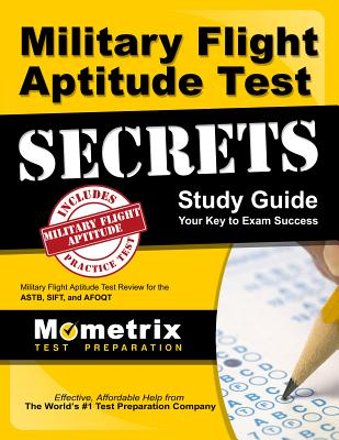 Military Flight Aptitude Test Secrets Study Guide: Military Flight Aptitude Test Review for the Astb, Sift, and Afoqt - Military Flight Aptitude Exam Prep (Editor), and Mometrix Media LLC, and Mometrix Test Preparation
