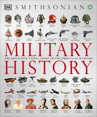 Military History: The Definitive Visual Guide to the Objects of Warfare - DK