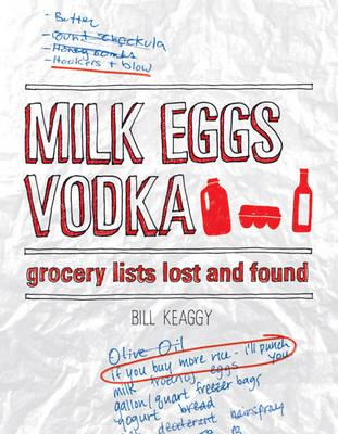 Milk Eggs Vodka: Grocery Lists Lost and Found - Keaggy, Bill