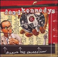 Milking the Sacred Cow - Dead Kennedys