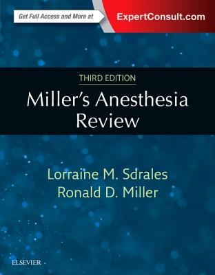 Miller's Anesthesia Review - Sdrales, Lorraine M, and Miller, Ronald D, MD, MS