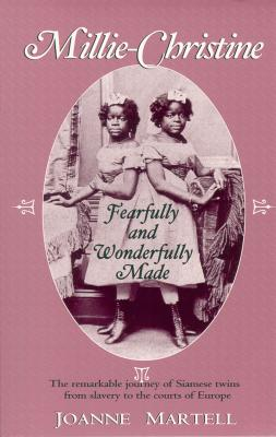Millie-Christine: Fearfully and Wonderfully Made - Martell, Joanne