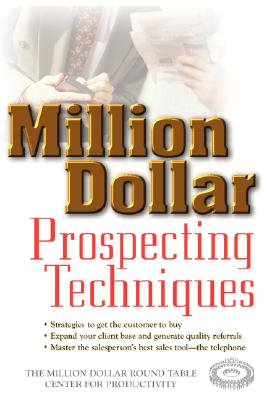 Million Dollar Prospecting Techniques - Million Dollar Round Table Center for Productivity, and Wiley