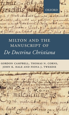 Milton and the Manuscript of de Doctrina Christiana - Campbell, Gordon, and Corns, Thomas N, and Hale, John K
