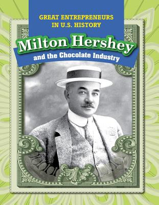 Milton Hershey and the Chocolate Industry - Kawa, Katie