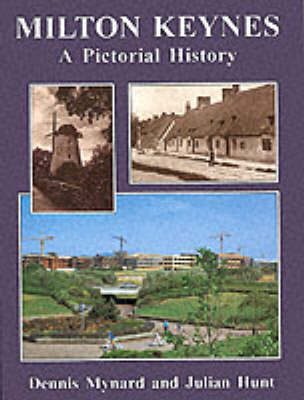 Milton Keynes: A Pictorial History - Mynard, D C, and Hunt Julian (Editor), and Mynard Dennis, C (Editor)