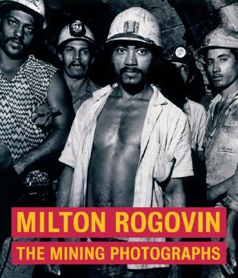 Milton Rogovin: The Mining Photographs - Rogovin, Milton (Photographer)