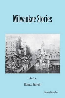 Milwaukee Stories - Jablonsky, Thomas J, Professor (Editor)