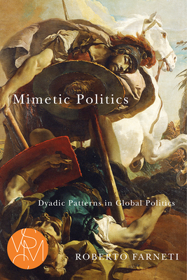 Mimetic Politics: Dyadic Patterns in Global Politics - Farneti, Roberto