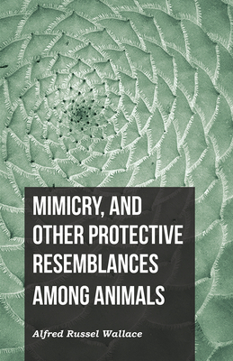 Mimicry, and Other Protective Resemblances Among Animals - Wallace, Alfred Russel