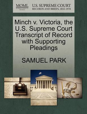 Minch V. Victoria, the U.S. Supreme Court Transcript of Record with Supporting Pleadings - Park, Samuel