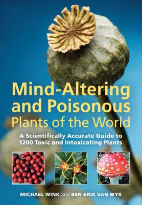 Mind-Altering and Poisonous Plants of the World - Wink, Michael, and Van Wyk, Ben-Erik