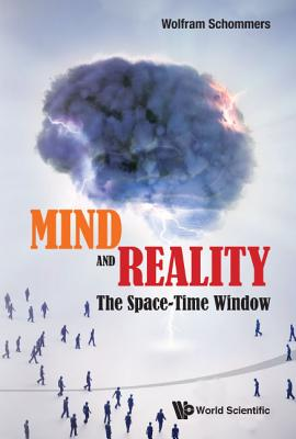 Mind and Reality: The Space-Time Window - Schommers, Wolfram