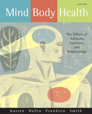 Mind/Body Health: The Effects of Attitudes, Emotions, and Relationships - Karren, Keith J, and Hafen, Brent Q, PH.D., and Frandsen, Kathryn J