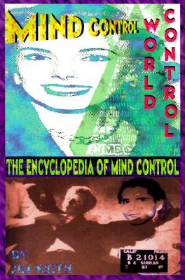 Mind Control, World Control: The Encyclopedia of Mind Control - Keith, Jim
